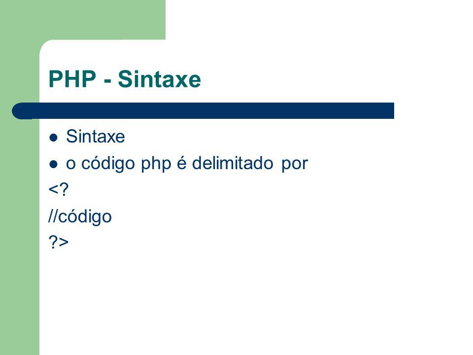 PHP - Sintaxe Sintaxe o código php é delimitado por <? //código ?>