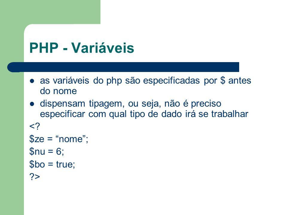 PHP - Variáveis as variáveis do php são especificadas por $ antes do nome dispensam tipagem, ou seja, não é preciso especificar com qual tipo de dado