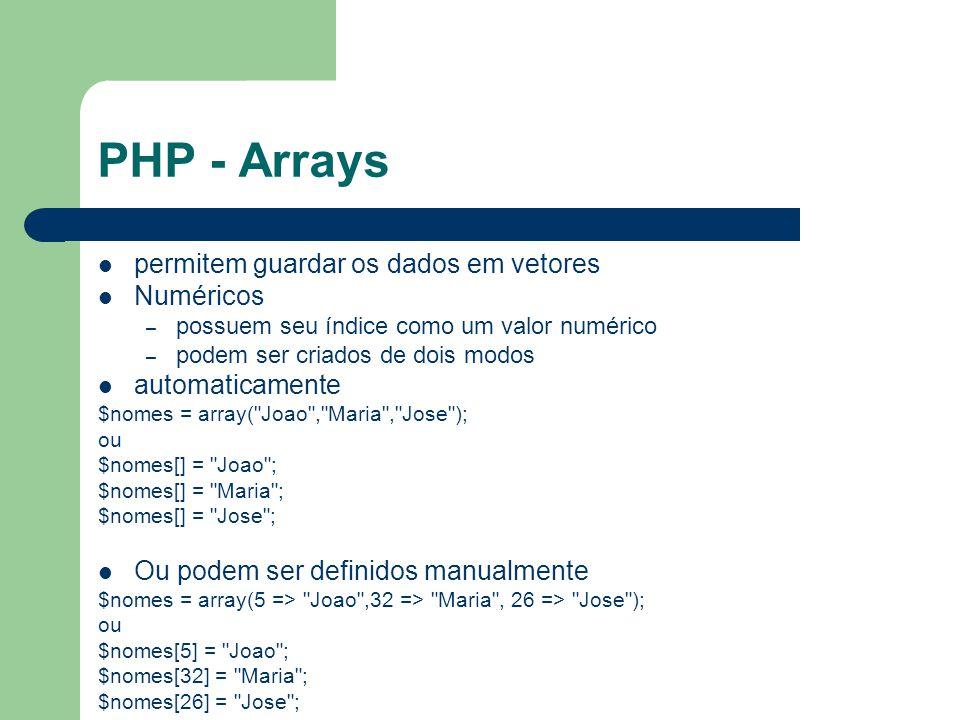 PHP - Arrays permitem guardar os dados em vetores Numéricos – possuem seu índice como um valor numérico – podem ser criados de dois modos automaticame