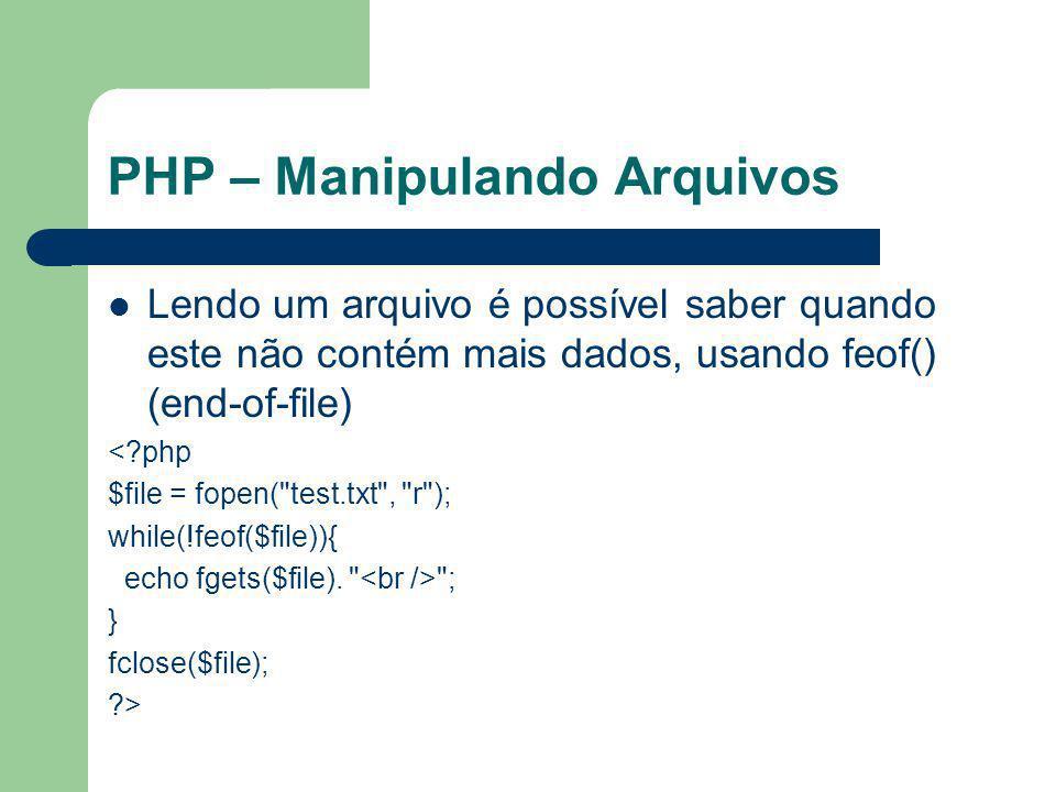 PHP – Manipulando Arquivos Lendo um arquivo é possível saber quando este não contém mais dados, usando feof() (end-of-file) <?php $file = fopen(