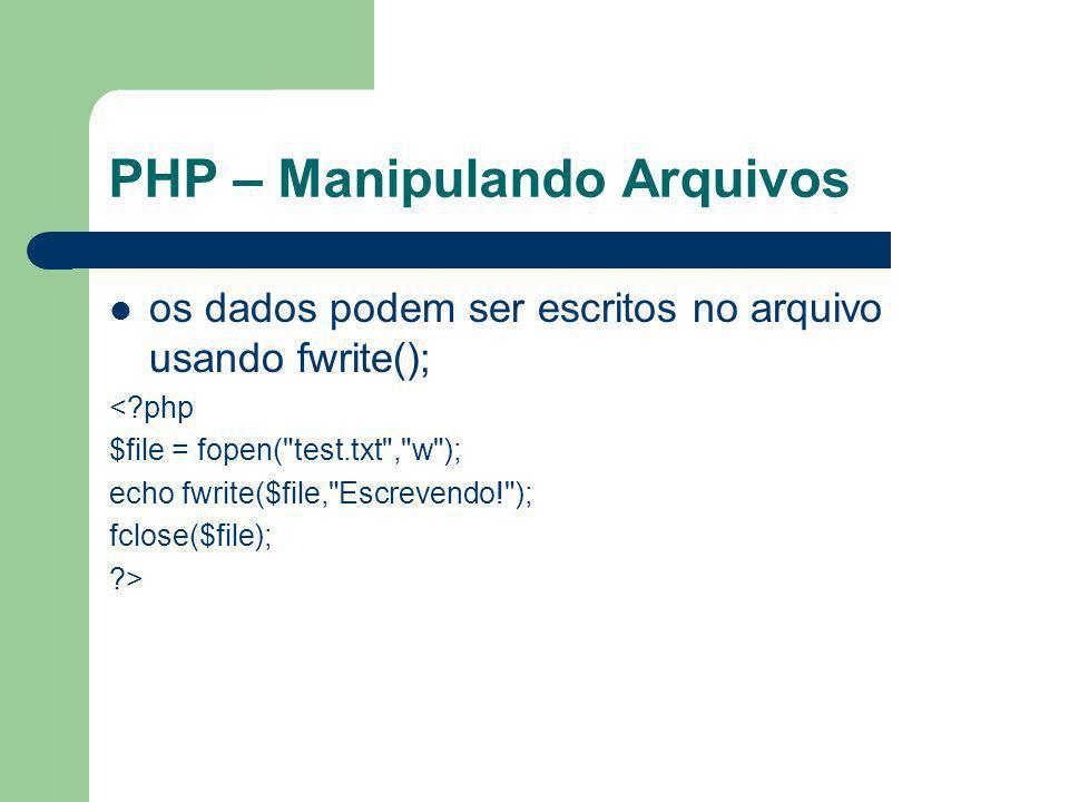 PHP – Manipulando Arquivos os dados podem ser escritos no arquivo usando fwrite(); <?php $file = fopen(