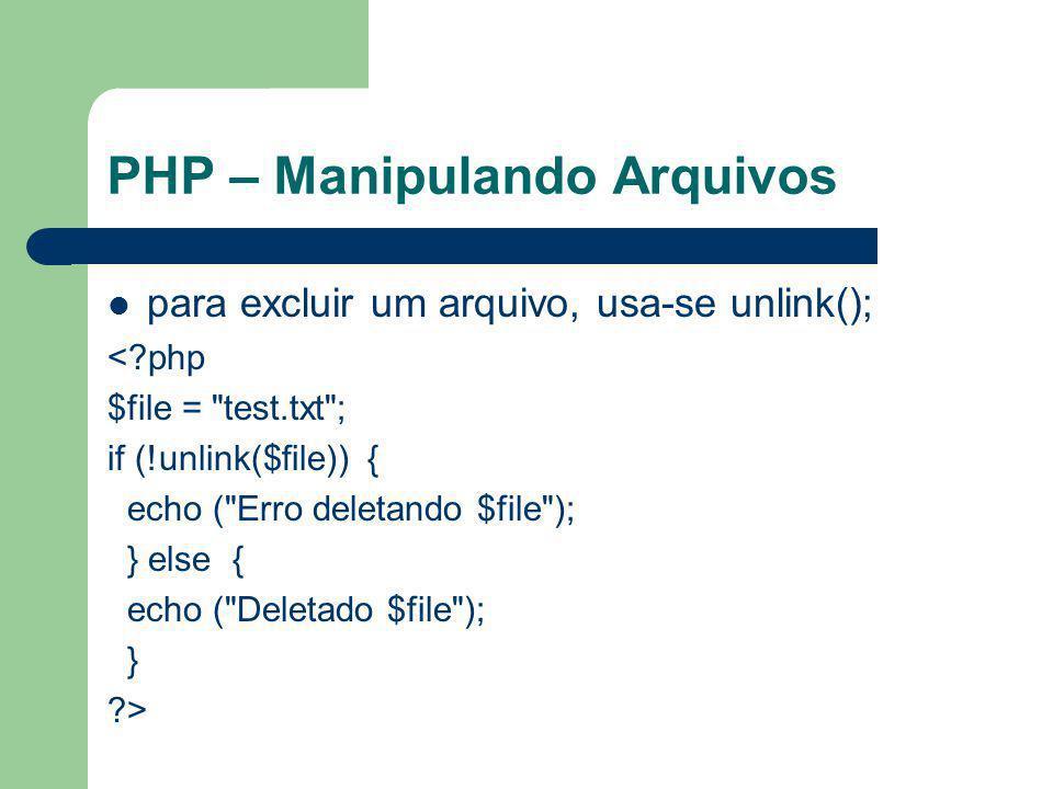 PHP – Manipulando Arquivos para excluir um arquivo, usa-se unlink(); <?php $file =