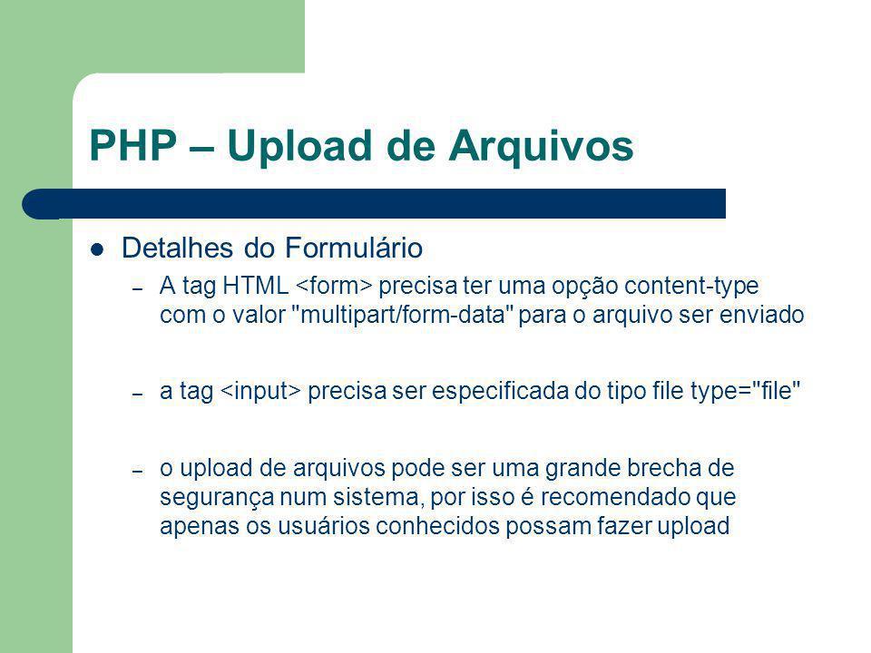 PHP – Upload de Arquivos No arquivo que recebe o formulário, devemos usar o array (bidimensional) $_FILES, este irá conter os dados do arquivo que foi enviado para o servidor.