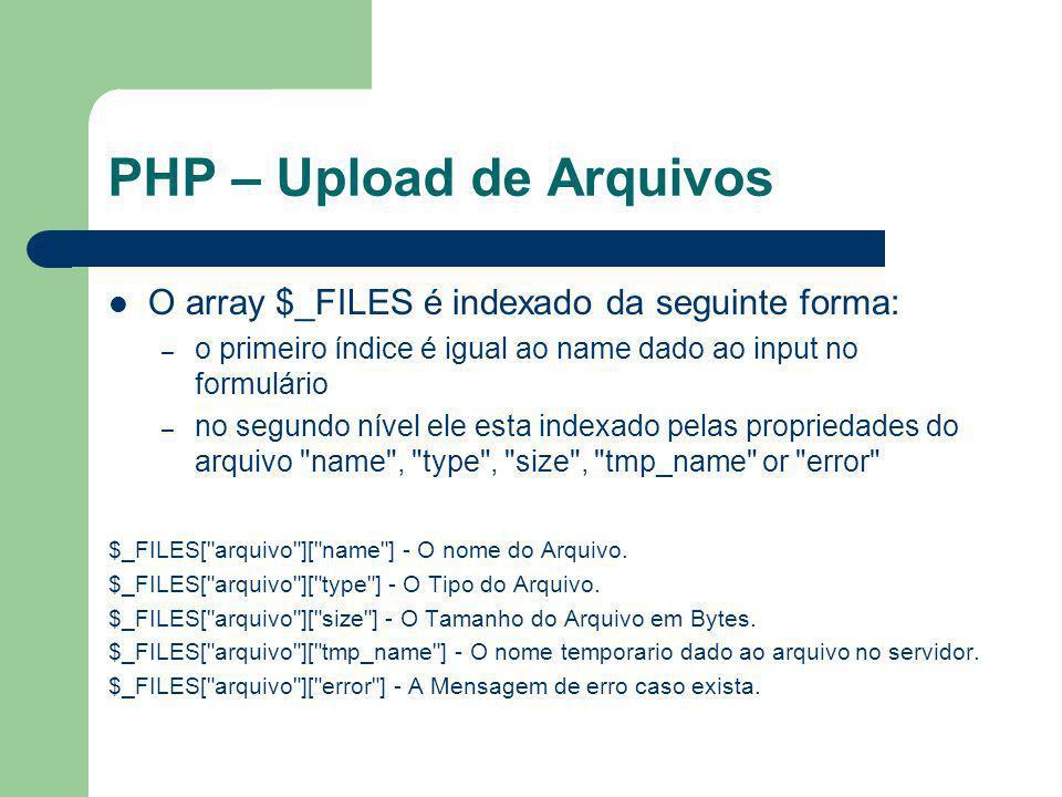 PHP – Upload de Arquivos Após feito o upload é necessário copiar o arquivo temporário, para seu real destino, porque senão será excluído assim que terminar a execução do script <?php if ($_FILES[ arquivo ][ error ] > 0) { echo Codigo de Erro: .