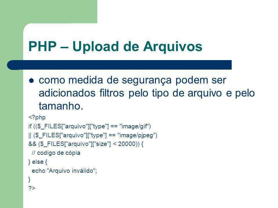PHP – Upload de Arquivos como medida de segurança podem ser adicionados filtros pelo tipo de arquivo e pelo tamanho. <?php if (($_FILES[