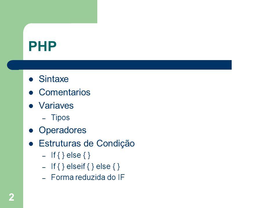 2 PHP Sintaxe Comentarios Variaves – Tipos Operadores Estruturas de Condição – If { } else { } – If { } elseif { } else { } – Forma reduzida do IF