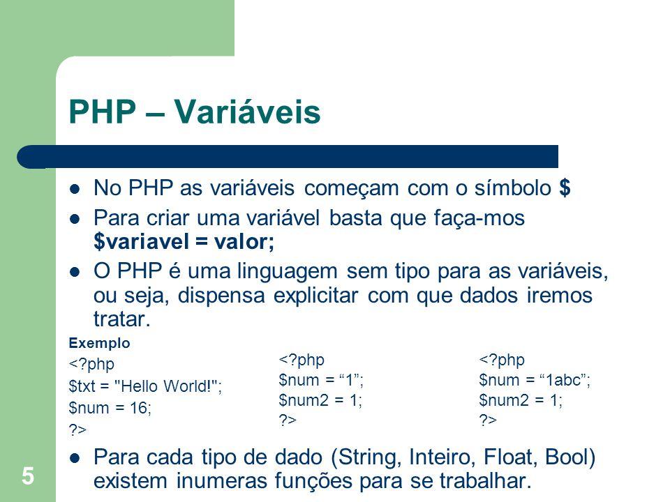 5 PHP – Variáveis No PHP as variáveis começam com o símbolo $ Para criar uma variável basta que faça-mos $variavel = valor; O PHP é uma linguagem sem