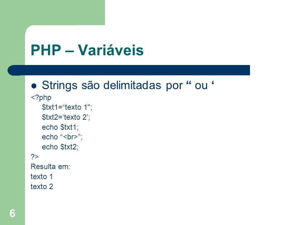 6 PHP – Variáveis Strings são delimitadas por ou <?php $txt1=texto 1