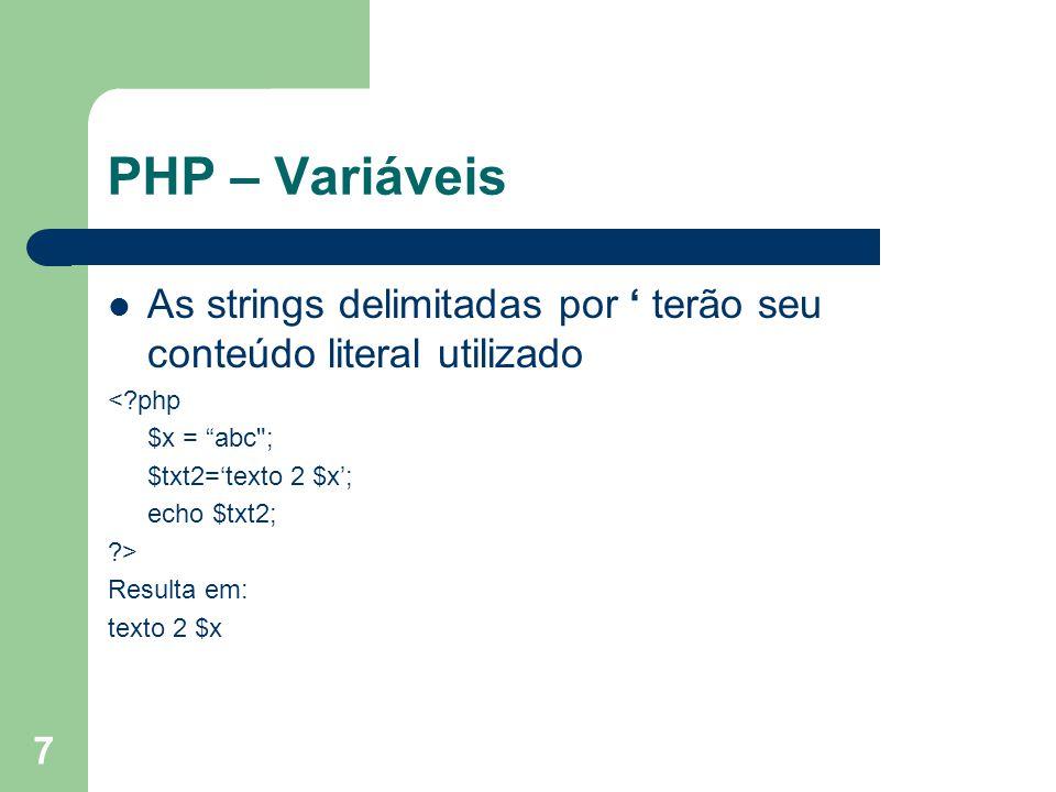 7 PHP – Variáveis As strings delimitadas por terão seu conteúdo literal utilizado <?php $x = abc