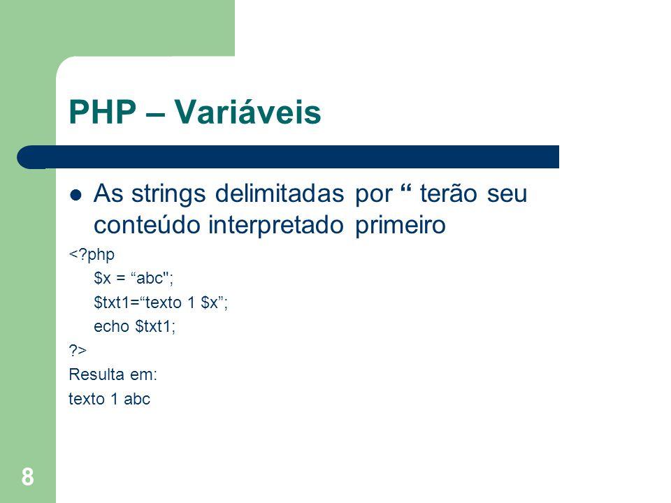 8 PHP – Variáveis As strings delimitadas por terão seu conteúdo interpretado primeiro <?php $x = abc
