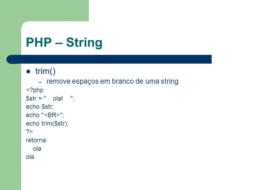 PHP – String trim() – remove espaços em branco de uma string <?php $str = ola.