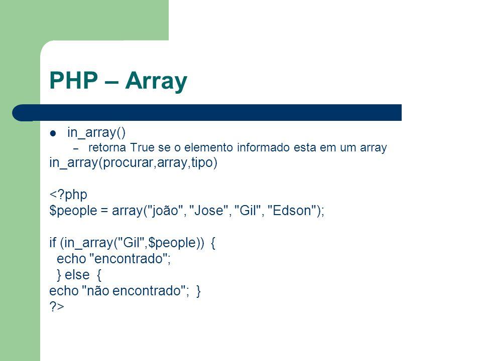 PHP – Array in_array() – retorna True se o elemento informado esta em um array in_array(procurar,array,tipo) <?php $people = array( joão , Jose , Gil , Edson ); if (in_array( Gil ,$people)) { echo encontrado ; } else { echo não encontrado ; } ?>