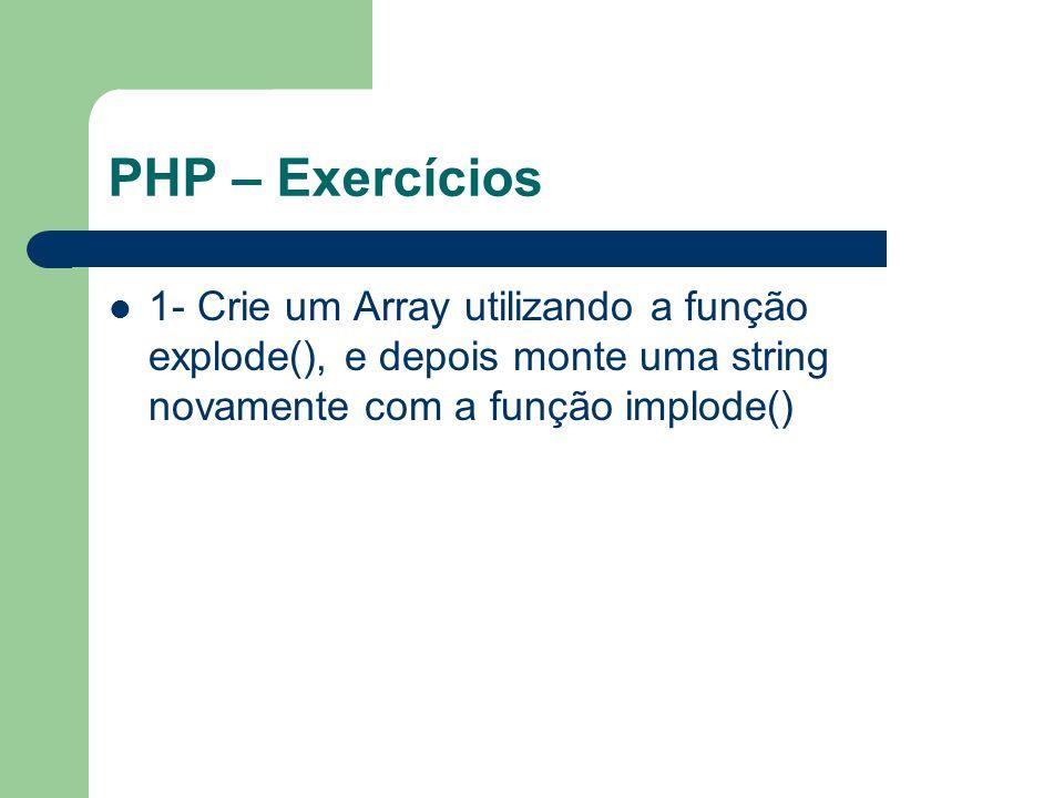 PHP – Exercícios 1- Crie um Array utilizando a função explode(), e depois monte uma string novamente com a função implode()