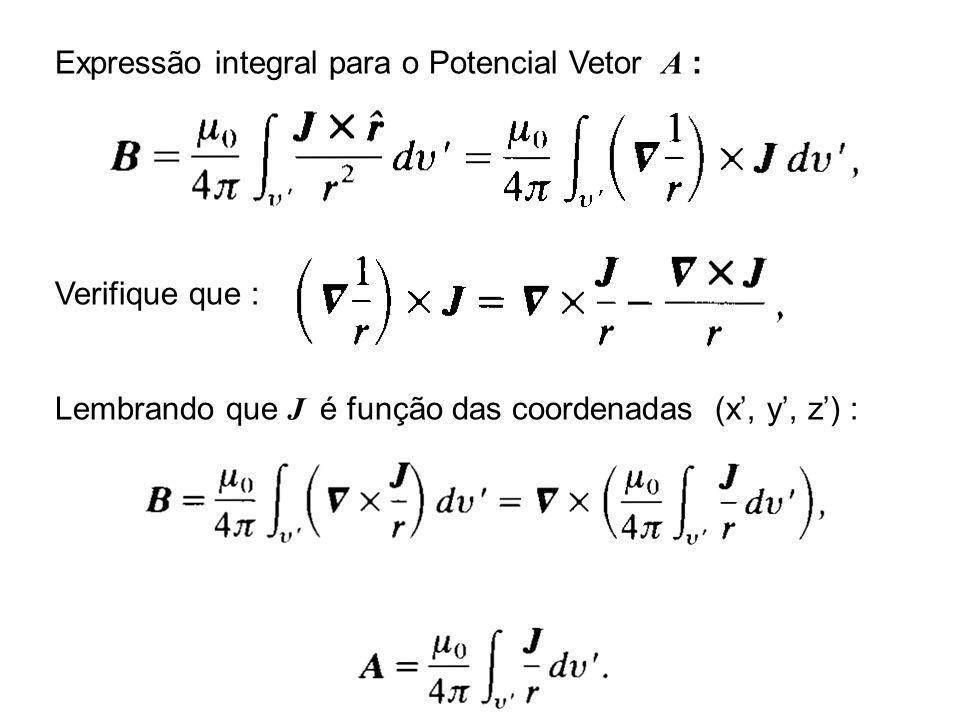 Expressão integral para o Potencial Vetor A : Verifique que : Lembrando que J é função das coordenadas (x, y, z) :