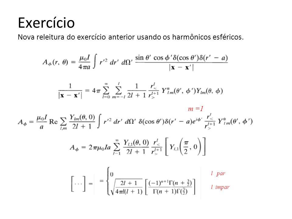 Exercício Nova releitura do exercício anterior usando os harmônicos esféricos. m =1 l par l impar