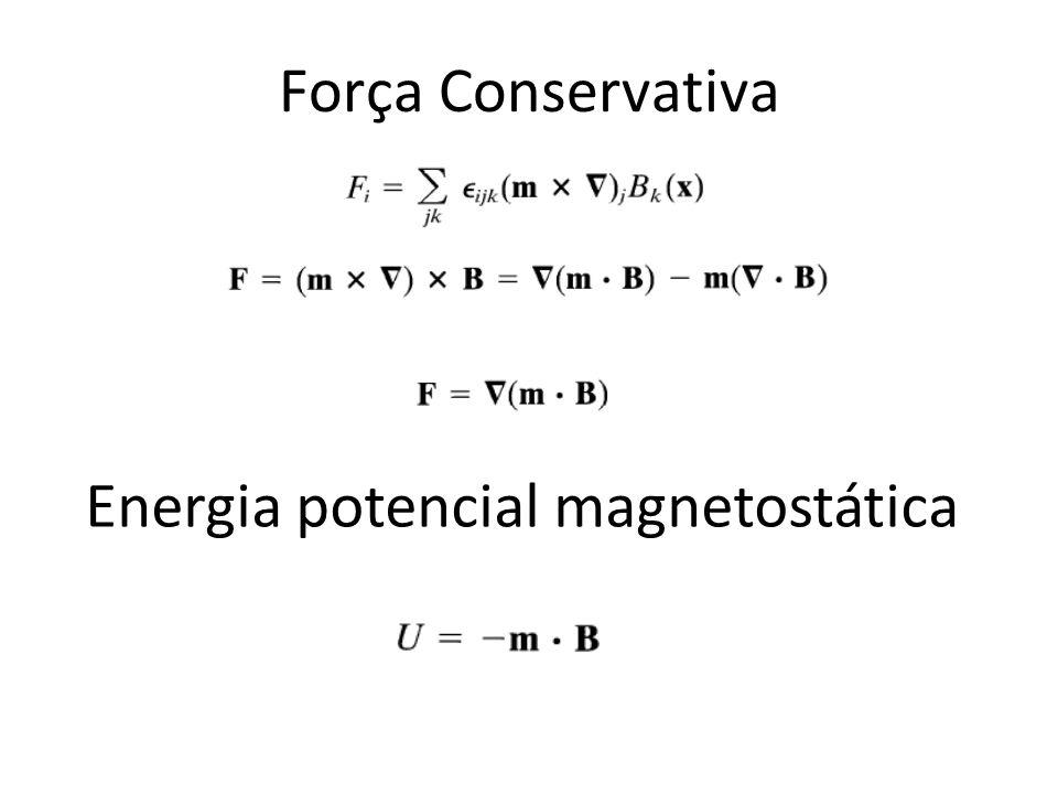 Força Conservativa Energia potencial magnetostática