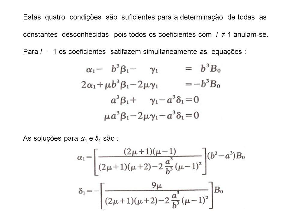 Estas quatro condições são suficientes para a determinação de todas as constantes desconhecidas pois todos os coeficientes com l 1 anulam-se. Para l =
