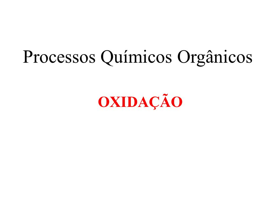 Processos Químicos Orgânicos OXIDAÇÃO