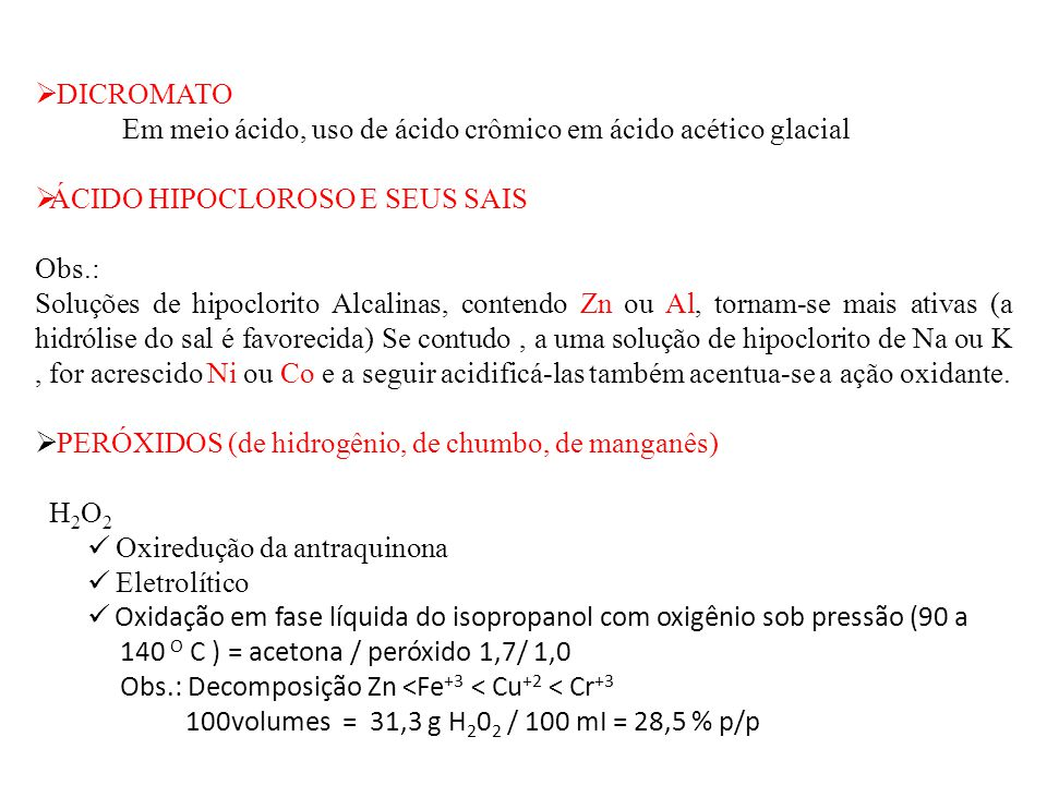 DICROMATO Em meio ácido, uso de ácido crômico em ácido acético glacial ÁCIDO HIPOCLOROSO E SEUS SAIS Obs.: Soluções de hipoclorito Alcalinas, contendo
