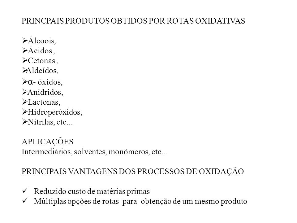 PRINCPAIS PRODUTOS OBTIDOS POR ROTAS OXIDATIVAS Álcoois, Ácidos, Cetonas, Aldeídos, α - óxidos, Anidridos, Lactonas, Hidroperóxidos, Nitrilas, etc...