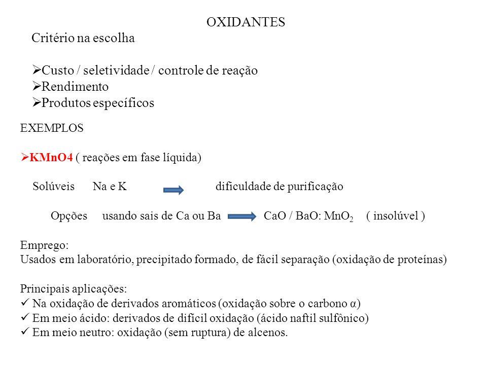 OXIDANTES Critério na escolha Custo / seletividade / controle de reação Rendimento Produtos específicos EXEMPLOS KMnO4 ( reações em fase líquida) Solú