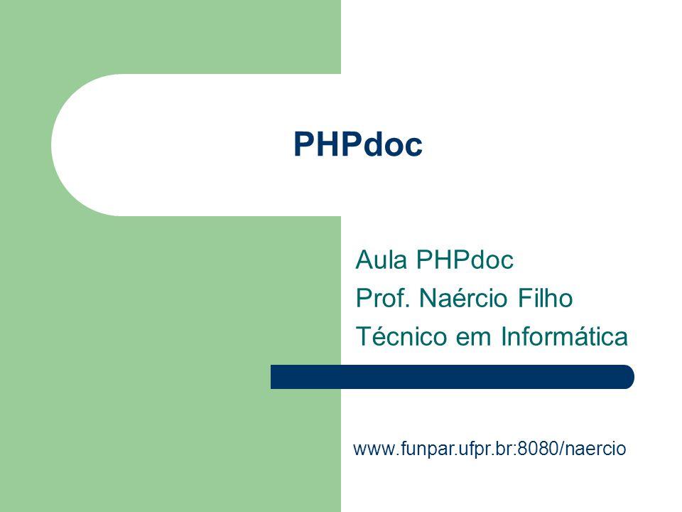 PHPdoc Aula PHPdoc Prof. Naércio Filho Técnico em Informática www.funpar.ufpr.br:8080/naercio