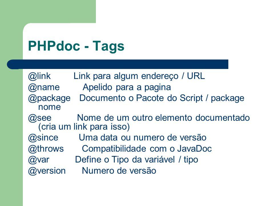 PHPdoc - Tags @link Link para algum endereço / URL @name Apelido para a pagina @package Documento o Pacote do Script / package nome @see Nome de um ou