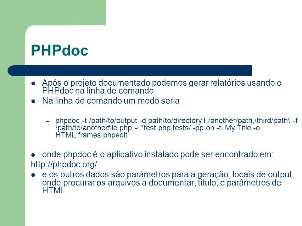 PHPdoc Após o projeto documentado podemos gerar relatórios usando o PHPdoc na linha de comando Na linha de comando um modo seria – phpdoc -t /path/to/