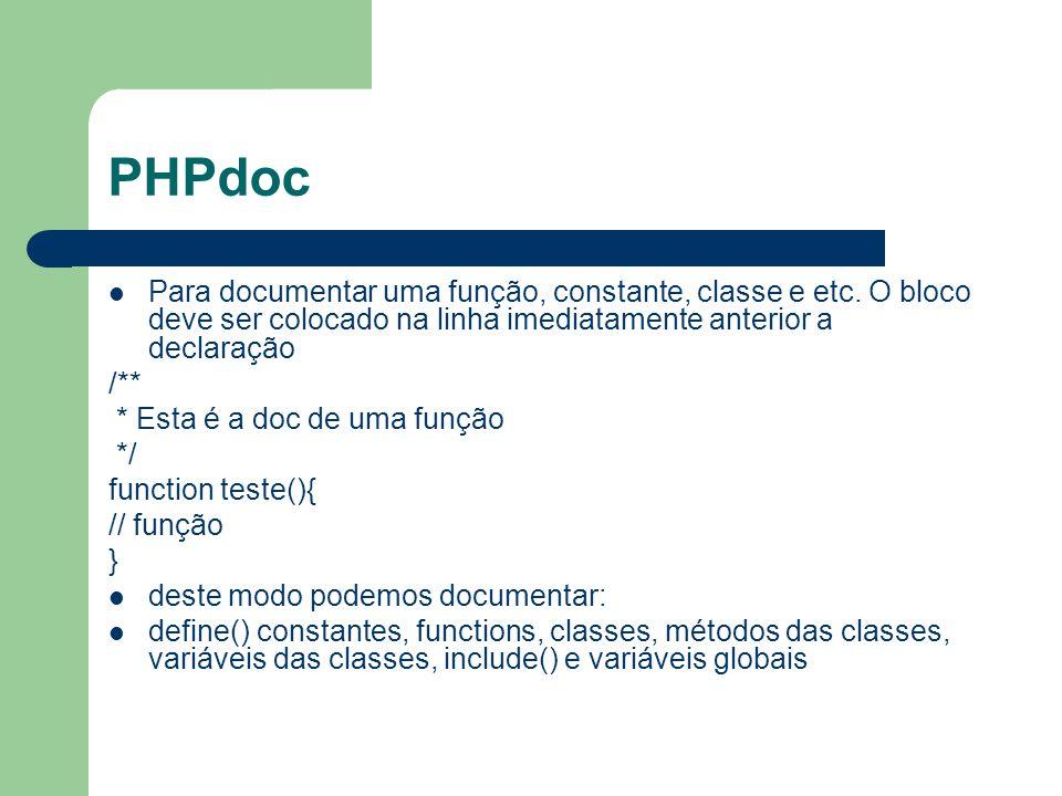 PHPdoc Para documentar uma função, constante, classe e etc. O bloco deve ser colocado na linha imediatamente anterior a declaração /** * Esta é a doc