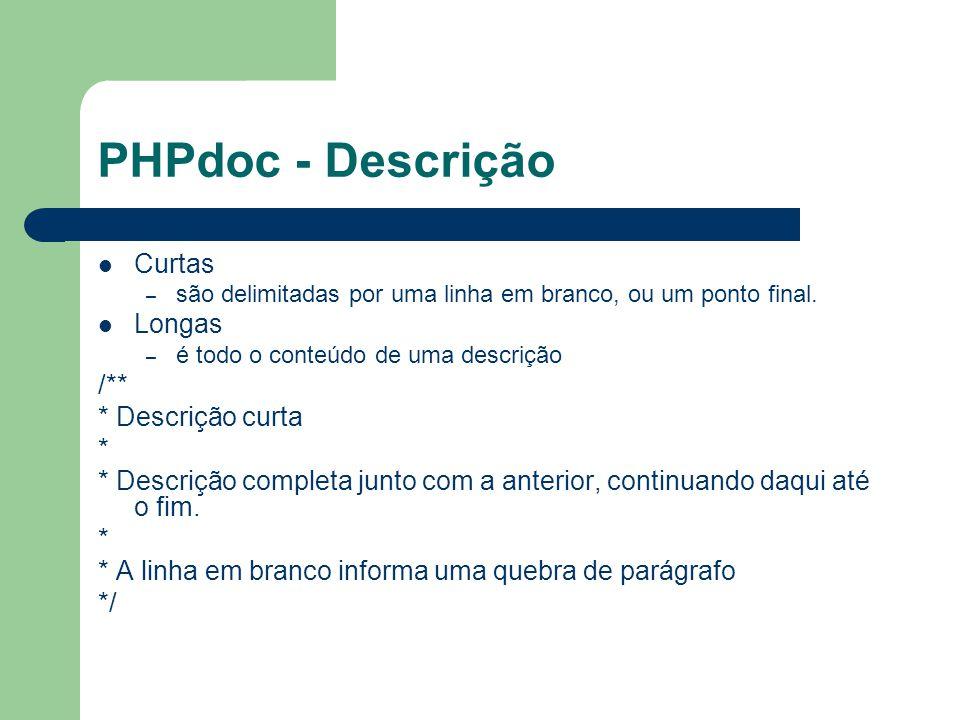 PHPdoc - Descrição Curtas – são delimitadas por uma linha em branco, ou um ponto final. Longas – é todo o conteúdo de uma descrição /** * Descrição cu