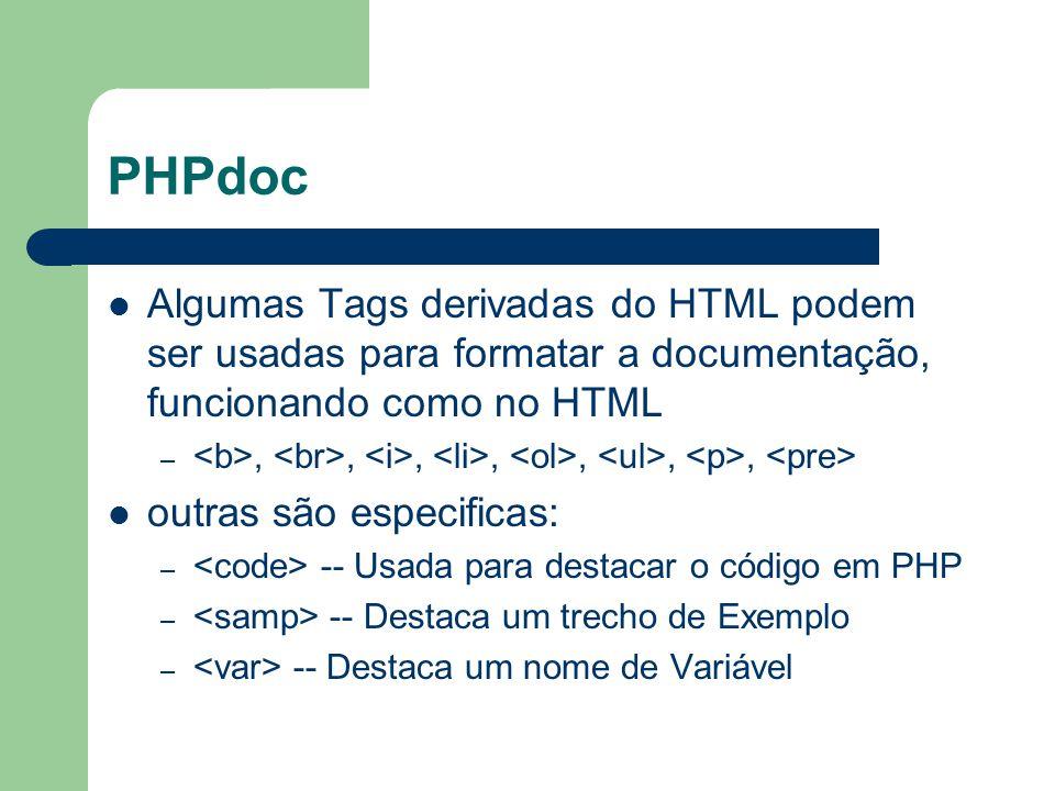 PHPdoc Algumas Tags derivadas do HTML podem ser usadas para formatar a documentação, funcionando como no HTML –,,,,,,, outras são especificas: – -- Us