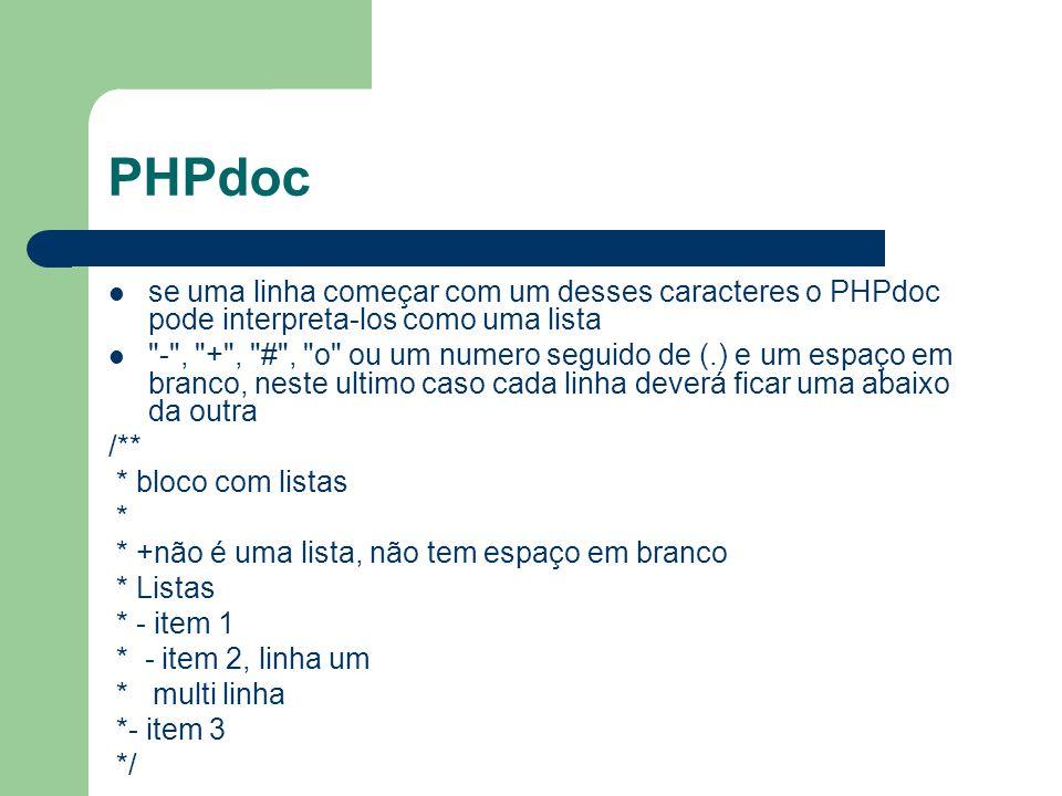 PHPdoc se uma linha começar com um desses caracteres o PHPdoc pode interpreta-los como uma lista