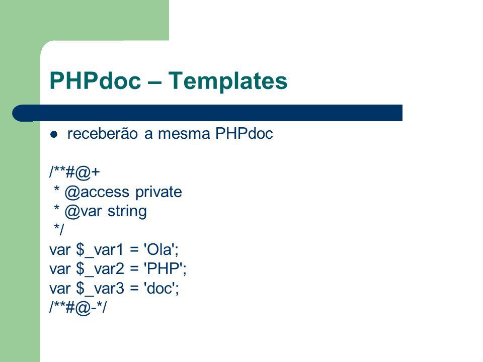 PHPdoc – Templates receberão a mesma PHPdoc /**#@+ * @access private * @var string */ var $_var1 = 'Ola'; var $_var2 = 'PHP'; var $_var3 = 'doc'; /**#