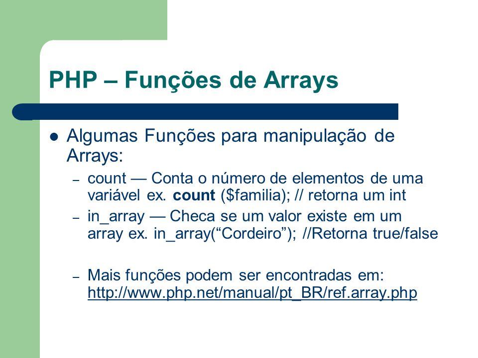PHP – Funções de Arrays Algumas Funções para manipulação de Arrays: – count Conta o número de elementos de uma variável ex. count ($familia); // retor
