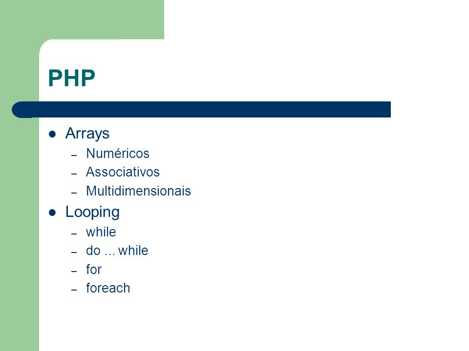 PHP Arrays – Numéricos – Associativos – Multidimensionais Looping – while – do...