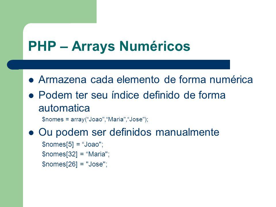 PHP – Arrays Numéricos Armazena cada elemento de forma numérica Podem ter seu índice definido de forma automatica $nomes = array(Joao