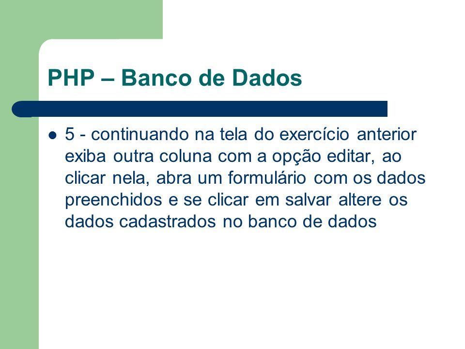 PHP – Banco de Dados 5 - continuando na tela do exercício anterior exiba outra coluna com a opção editar, ao clicar nela, abra um formulário com os da