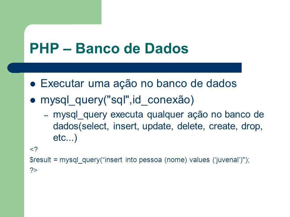 PHP – Banco de Dados Executar uma ação no banco de dados mysql_query(