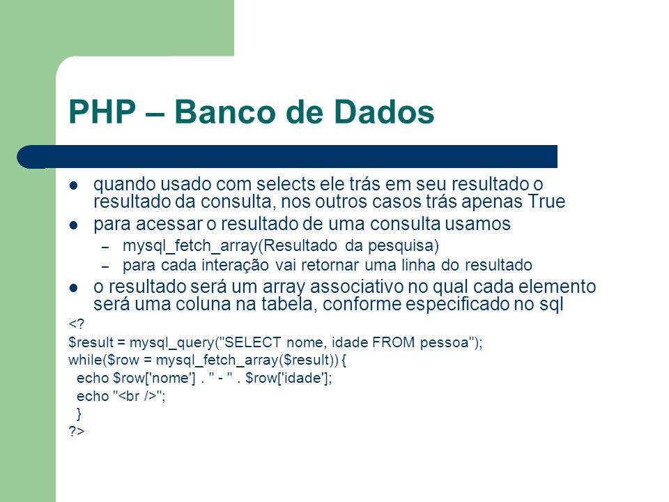 PHP – Banco de Dados Após utilizar a conexão com o banco é necessário fecharmos, existem dois caminhos 1 - podemos esperar a execução do código e o termino do script (mais usado) 2 - podemos usar a função mysql_close(id_conexão) <?php $con = mysql_connect( localhost , turma , abc123 ); //codigo aqui mysql_close($con); ?>