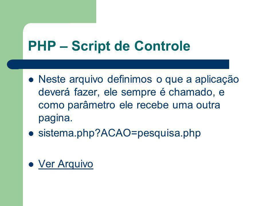 PHP – Script de Controle Neste arquivo definimos o que a aplicação deverá fazer, ele sempre é chamado, e como parâmetro ele recebe uma outra pagina. s