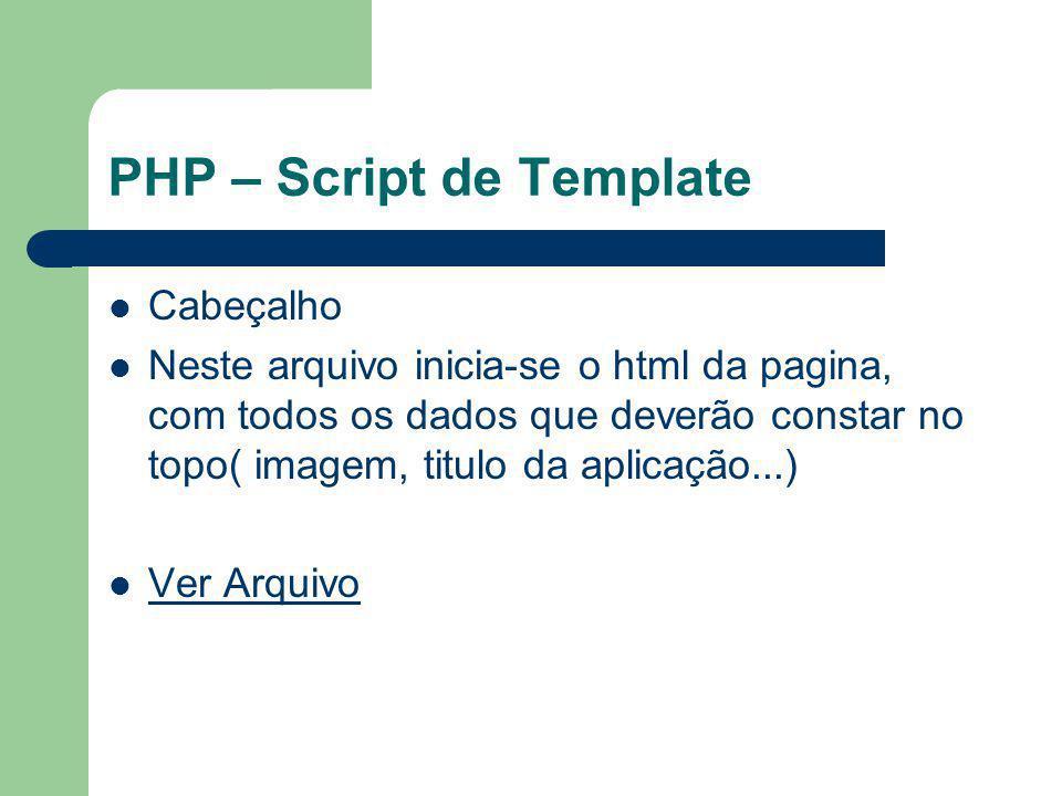 PHP – Script de Template Cabeçalho Neste arquivo inicia-se o html da pagina, com todos os dados que deverão constar no topo( imagem, titulo da aplicaç