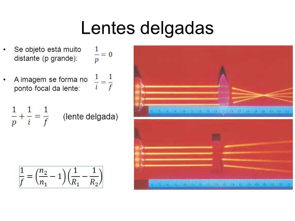 Se objeto está muito distante (p grande): A imagem se forma no ponto focal da lente: (lente delgada)