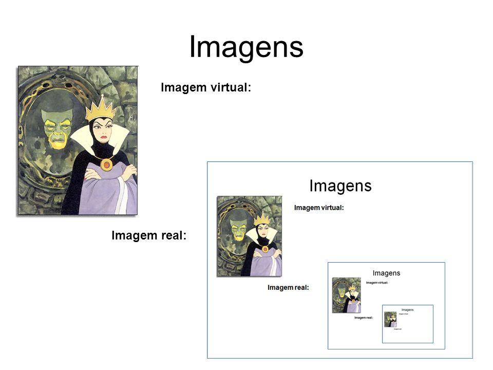 Imagens Imagem virtual: Imagem real: