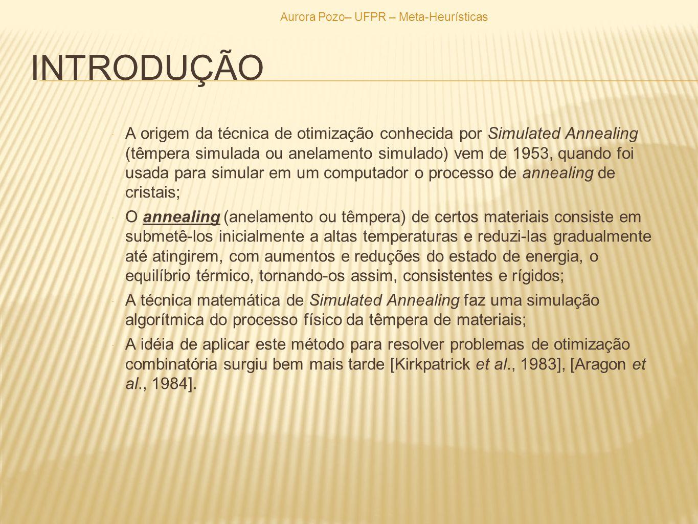 INTRODUÇÃO A origem da técnica de otimização conhecida por Simulated Annealing (têmpera simulada ou anelamento simulado) vem de 1953, quando foi usada