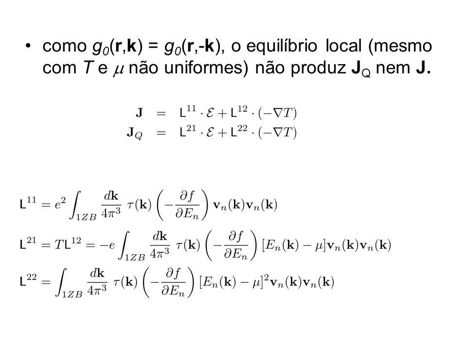 como g 0 (r,k) = g 0 (r,-k), o equilíbrio local (mesmo com T e não uniformes) não produz J Q nem J.