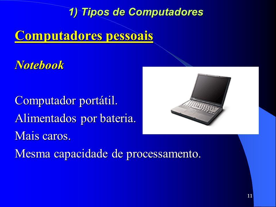 11 1) Tipos de Computadores Computadores pessoais Notebook Computador portátil.