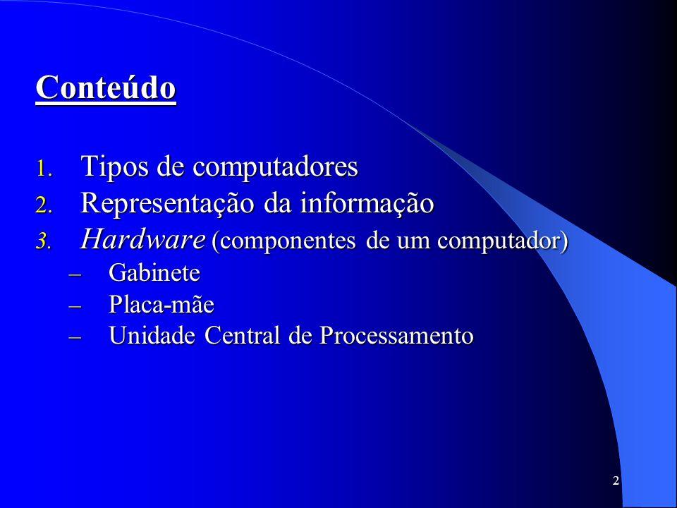 2 Conteúdo 1.Tipos de computadores 2. Representação da informação 3.