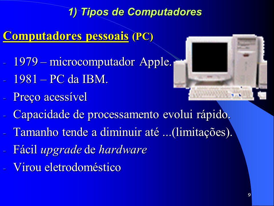 9 1) Tipos de Computadores Computadores pessoais (PC) - 1979 – microcomputador Apple.