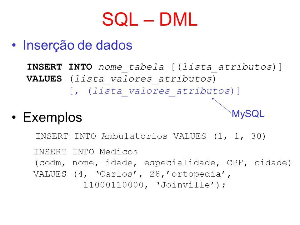 SQL – DML Inserção de dados INSERT INTO nome_tabela [(lista_atributos)] VALUES (lista_valores_atributos) [, (lista_valores_atributos)] Exemplos INSERT