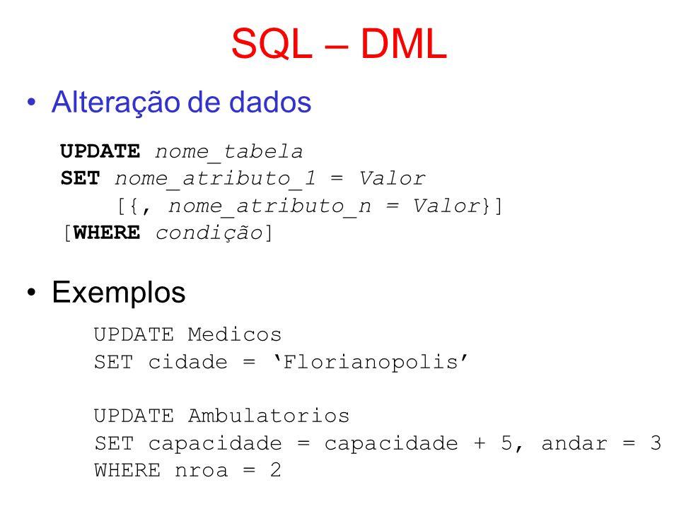 SQL – DML Alteração de dados UPDATE nome_tabela SET nome_atributo_1 = Valor [{, nome_atributo_n = Valor}] [WHERE condição] Exemplos UPDATE Medicos SET